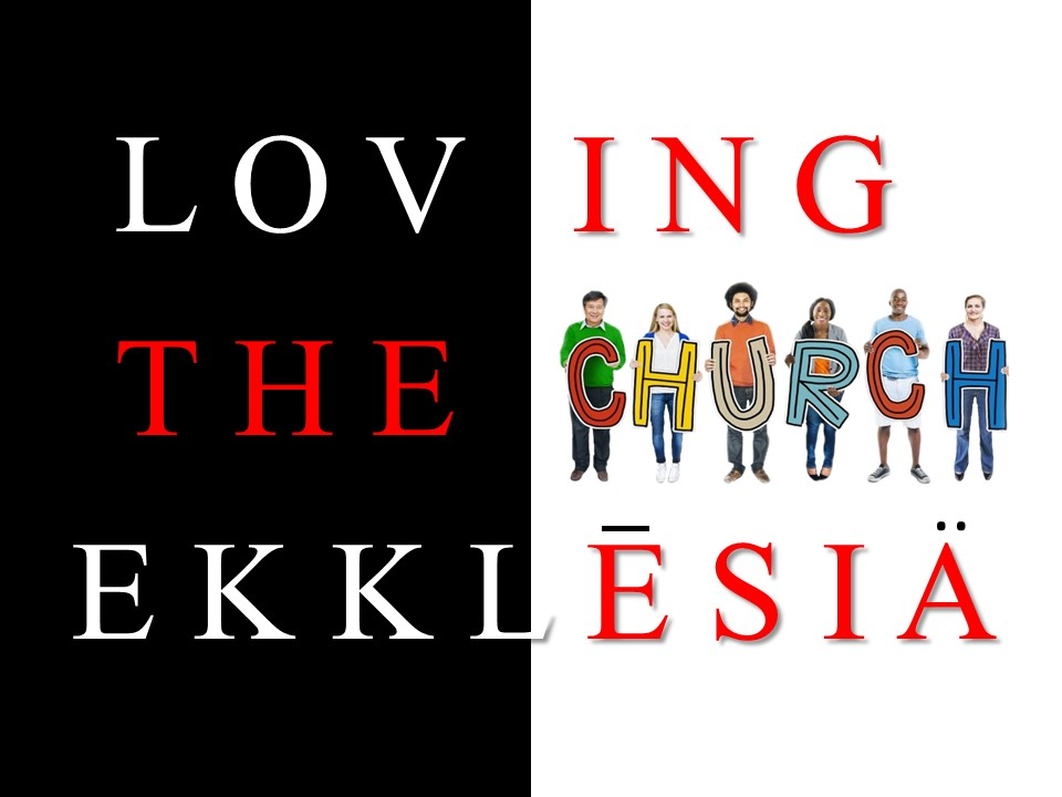 Loving the Ekklesia